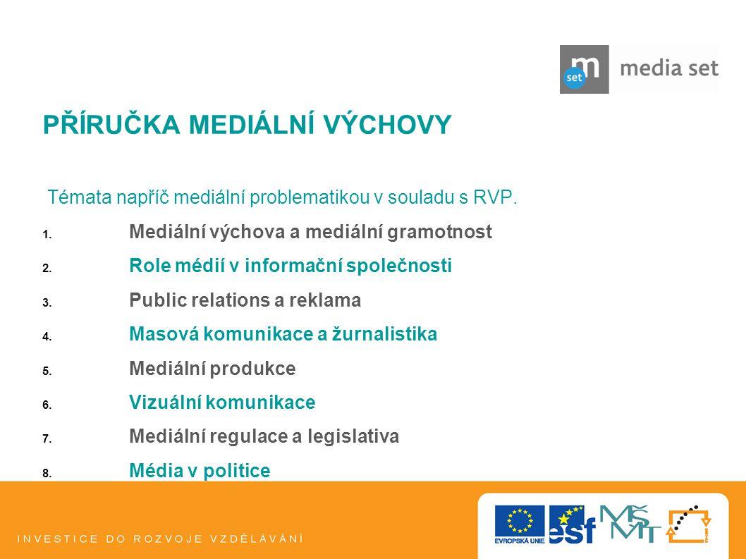 7 PŘÍRUČKA MEDIÁLNÍ VÝCHOVY Témata napříč mediální problematikou v souladu s RVP. 1. Mediální výchova a mediální gramotnost 2. Role médií v informační