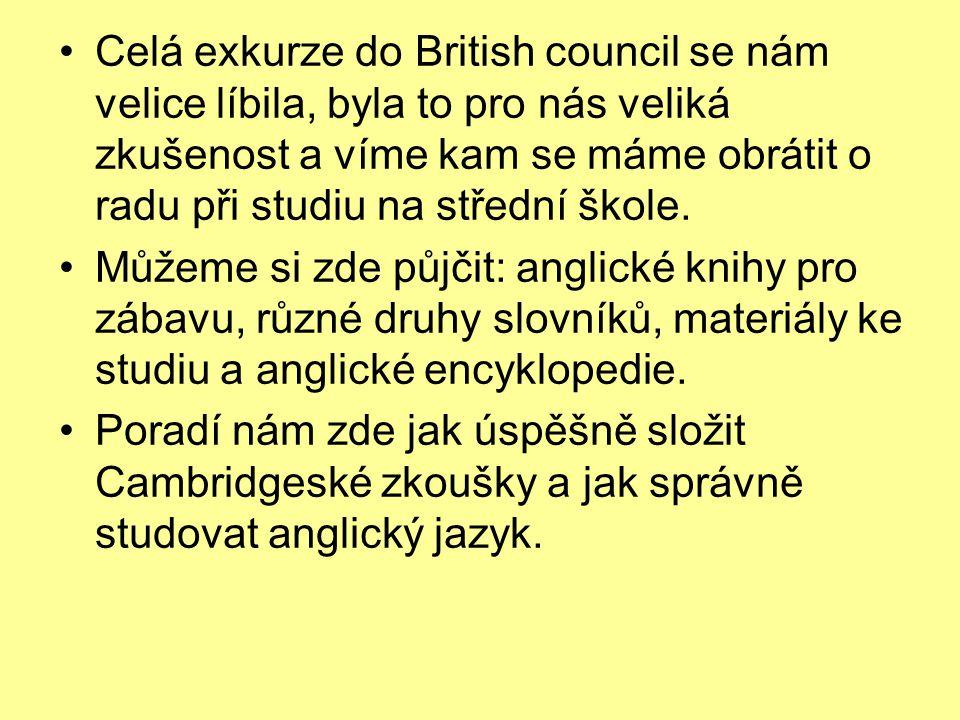 •Celá exkurze do British council se nám velice líbila, byla to pro nás veliká zkušenost a víme kam se máme obrátit o radu při studiu na střední škole.