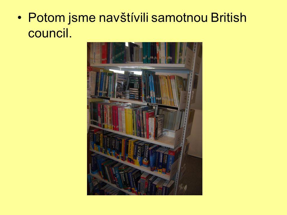 •Potom jsme navštívili samotnou British council.