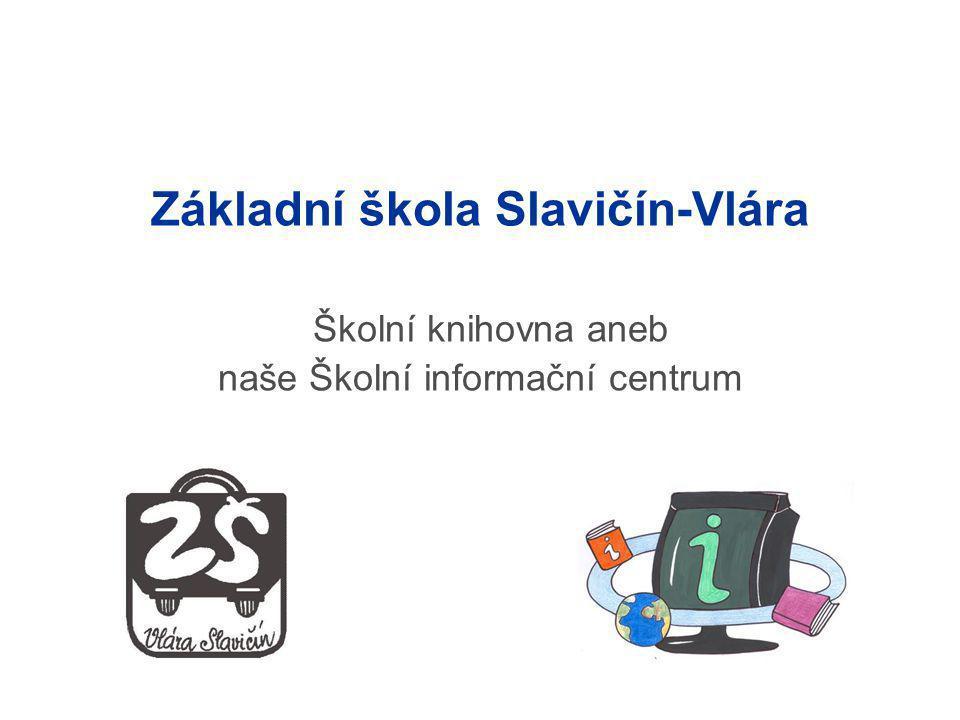 Základní škola Slavičín-Vlára Školní knihovna aneb naše Školní informační centrum