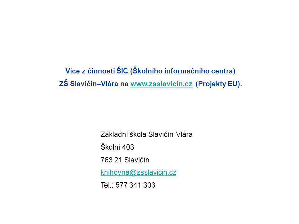 Základní škola Slavičín-Vlára Školní 403 763 21 Slavičín knihovna@zsslavicin.cz Tel.: 577 341 303 Více z činnosti ŠIC (Školního informačního centra) Z