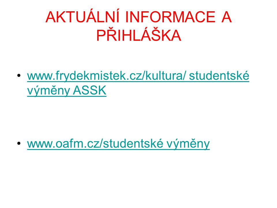 AKTUÁLNÍ INFORMACE A PŘIHLÁŠKA •www.frydekmistek.cz/kultura/ studentské výměny ASSKwww.frydekmistek.cz/kultura/ studentské výměny ASSK •www.oafm.cz/st