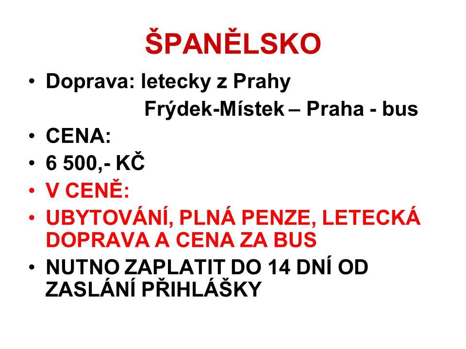 ŠPANĚLSKO •Doprava: letecky z Prahy Frýdek-Místek – Praha - bus •CENA: •6 500,- KČ •V CENĚ: •UBYTOVÁNÍ, PLNÁ PENZE, LETECKÁ DOPRAVA A CENA ZA BUS •NUT