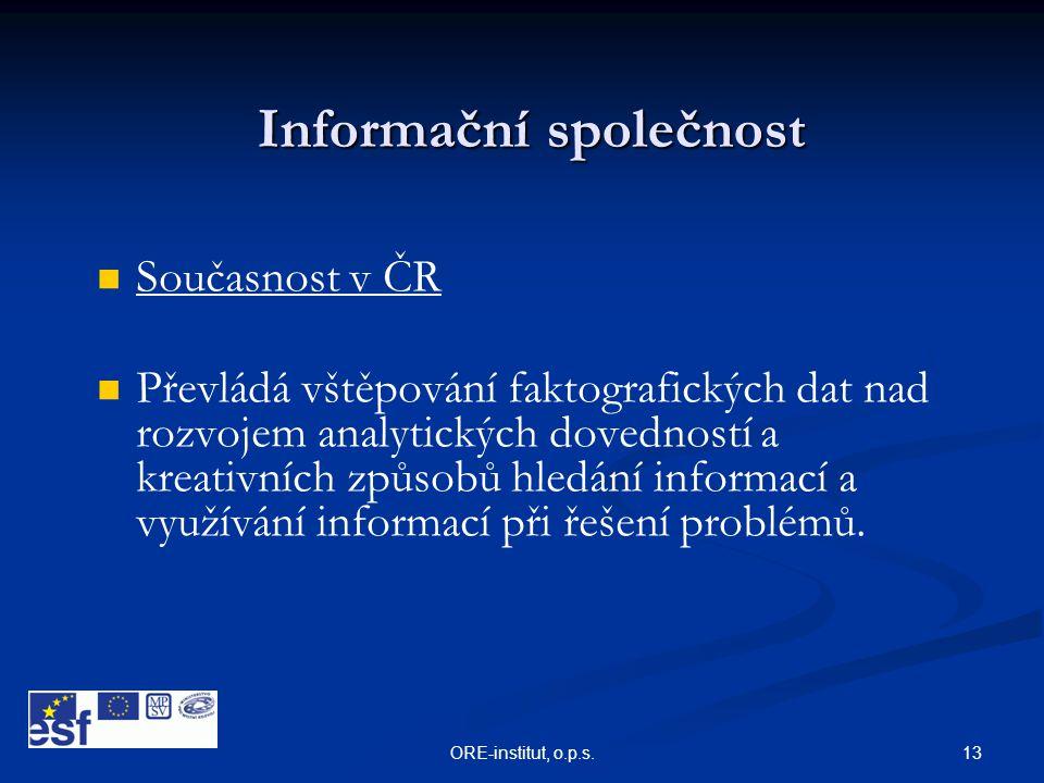13ORE-institut, o.p.s. Informační společnost   Současnost v ČR   Převládá vštěpování faktografických dat nad rozvojem analytických dovedností a kr