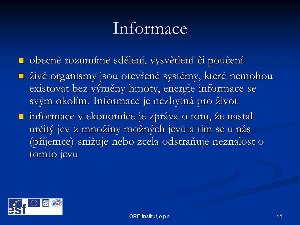 14ORE-institut, o.p.s. Informace  obecně rozumíme sdělení, vysvětlení či poučení  živé organismy jsou otevřené systémy, které nemohou existovat bez