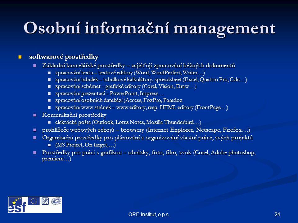 24ORE-institut, o.p.s. Osobní informační management  softwarové prostředky  Základní kancelářské prostředky – zajišťují zpracování běžných dokumentů