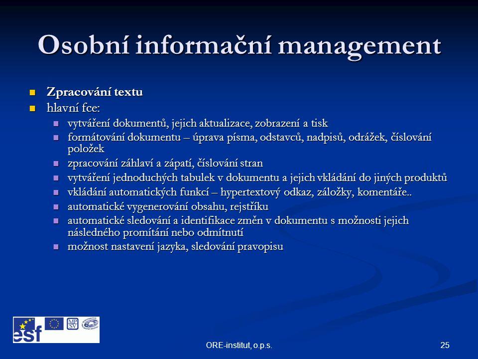 25ORE-institut, o.p.s. Osobní informační management  Zpracování textu  hlavní fce:  vytváření dokumentů, jejich aktualizace, zobrazení a tisk  for