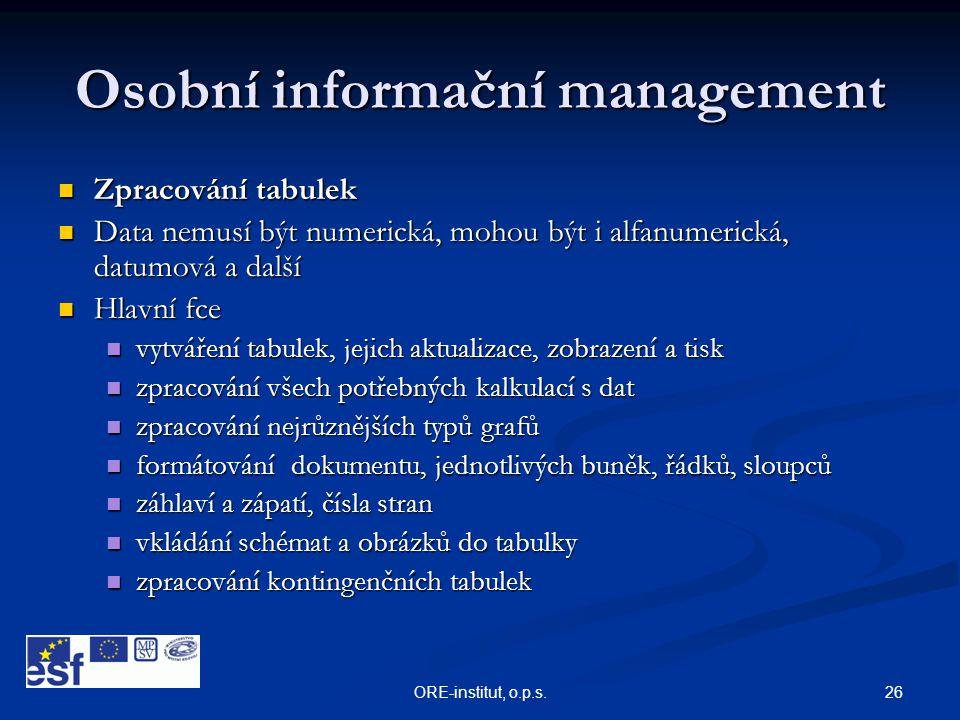 26ORE-institut, o.p.s. Osobní informační management  Zpracování tabulek  Data nemusí být numerická, mohou být i alfanumerická, datumová a další  Hl