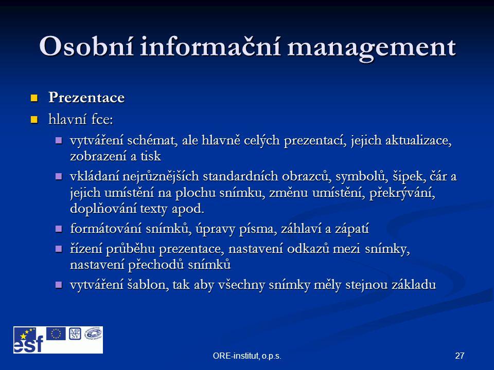 27ORE-institut, o.p.s. Osobní informační management  Prezentace  hlavní fce:  vytváření schémat, ale hlavně celých prezentací, jejich aktualizace,