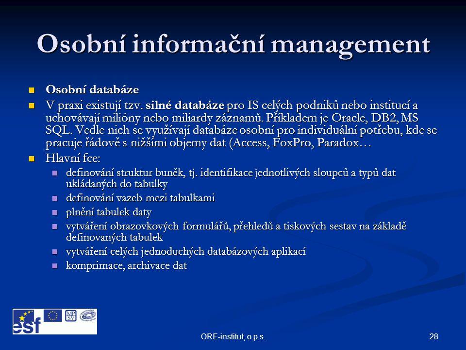 28ORE-institut, o.p.s. Osobní informační management  Osobní databáze  V praxi existují tzv. silné databáze pro IS celých podniků nebo institucí a uc