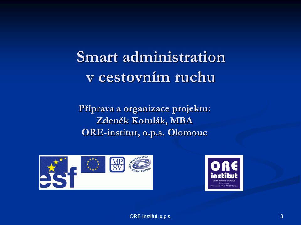 3ORE-institut, o.p.s. Smart administration v cestovním ruchu Příprava a organizace projektu: Zdeněk Kotulák, MBA ORE-institut, o.p.s. Olomouc