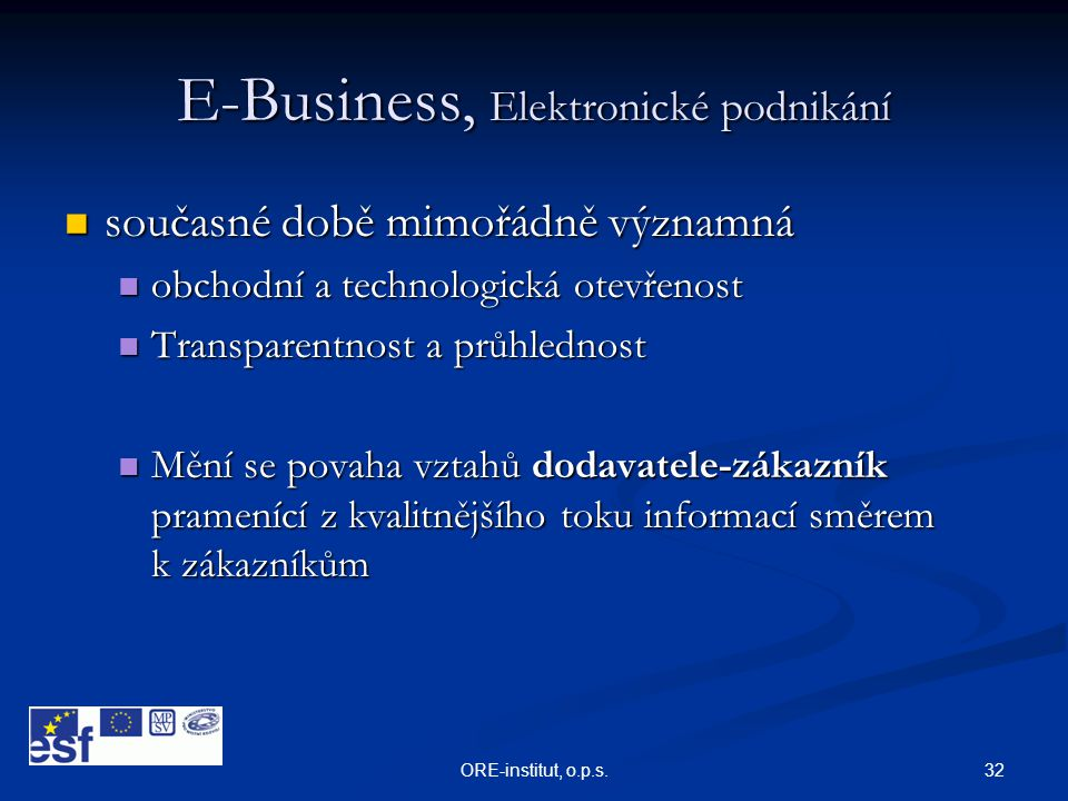 32ORE-institut, o.p.s. E-Business, Elektronické podnikání  současné době mimořádně významná  obchodní a technologická otevřenost  Transparentnost a
