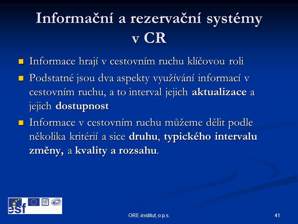 41ORE-institut, o.p.s. Informační a rezervační systémy v CR  Informace hrají v cestovním ruchu klíčovou roli  Podstatné jsou dva aspekty využívání i