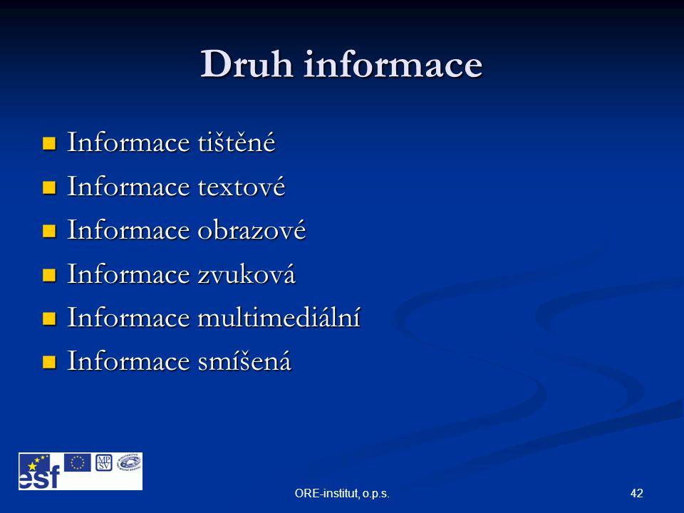 42ORE-institut, o.p.s. Druh informace  Informace tištěné  Informace textové  Informace obrazové  Informace zvuková  Informace multimediální  Inf