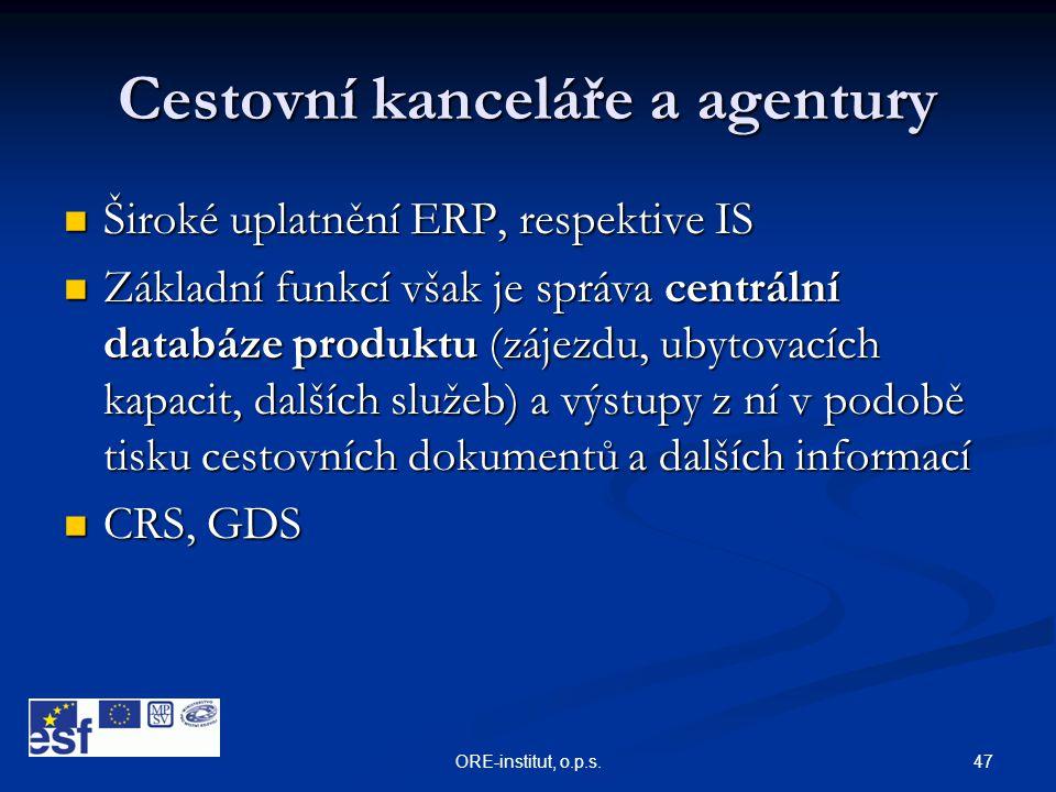 47ORE-institut, o.p.s. Cestovní kanceláře a agentury  Široké uplatnění ERP, respektive IS  Základní funkcí však je správa centrální databáze produkt