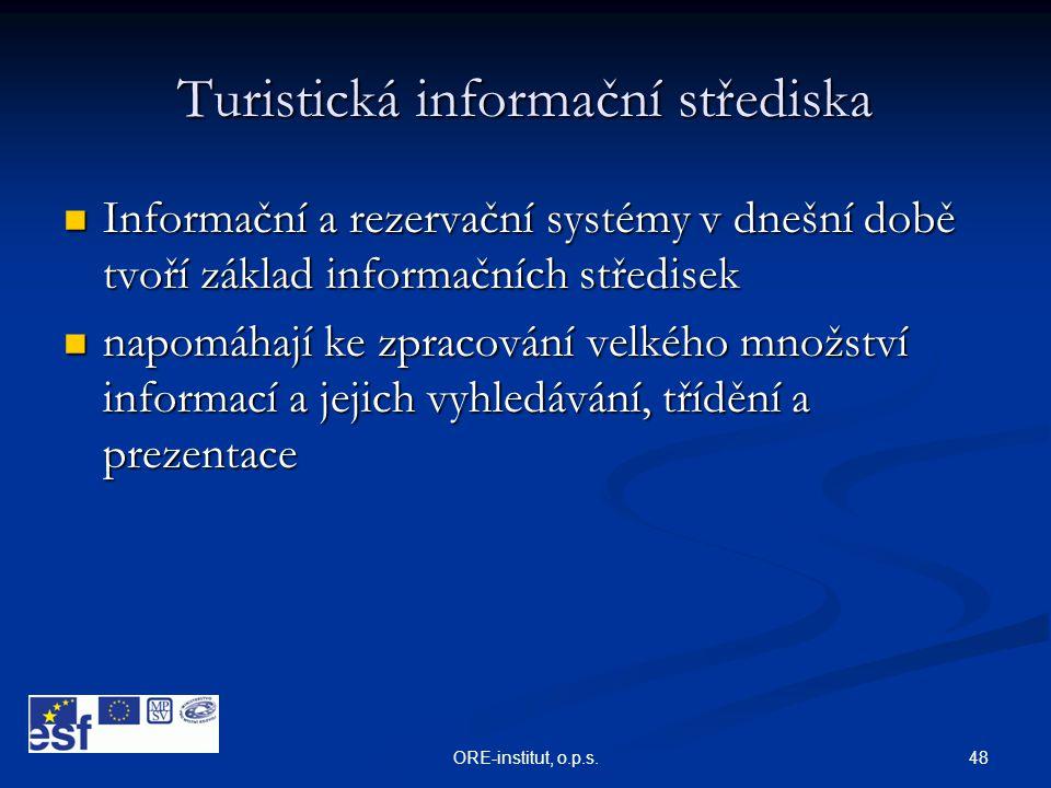 48ORE-institut, o.p.s. Turistická informační střediska  Informační a rezervační systémy v dnešní době tvoří základ informačních středisek  napomáhaj