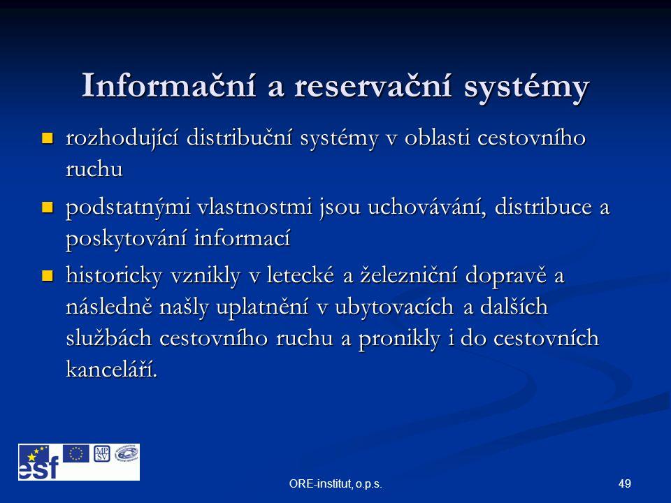 49ORE-institut, o.p.s. Informační a reservační systémy  rozhodující distribuční systémy v oblasti cestovního ruchu  podstatnými vlastnostmi jsou uch