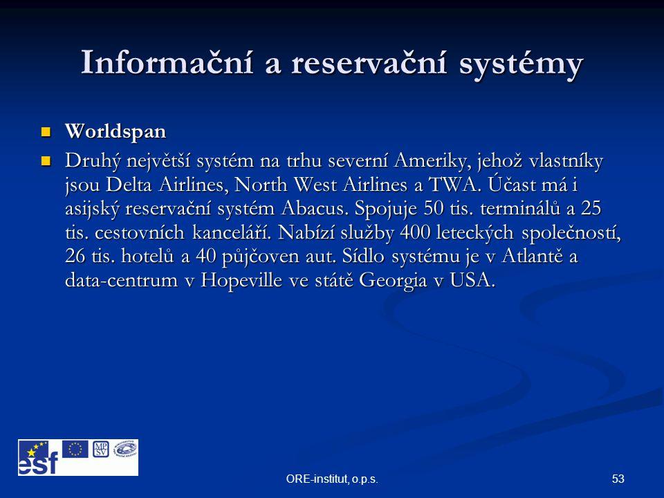 53ORE-institut, o.p.s. Informační a reservační systémy  Worldspan  Druhý největší systém na trhu severní Ameriky, jehož vlastníky jsou Delta Airline