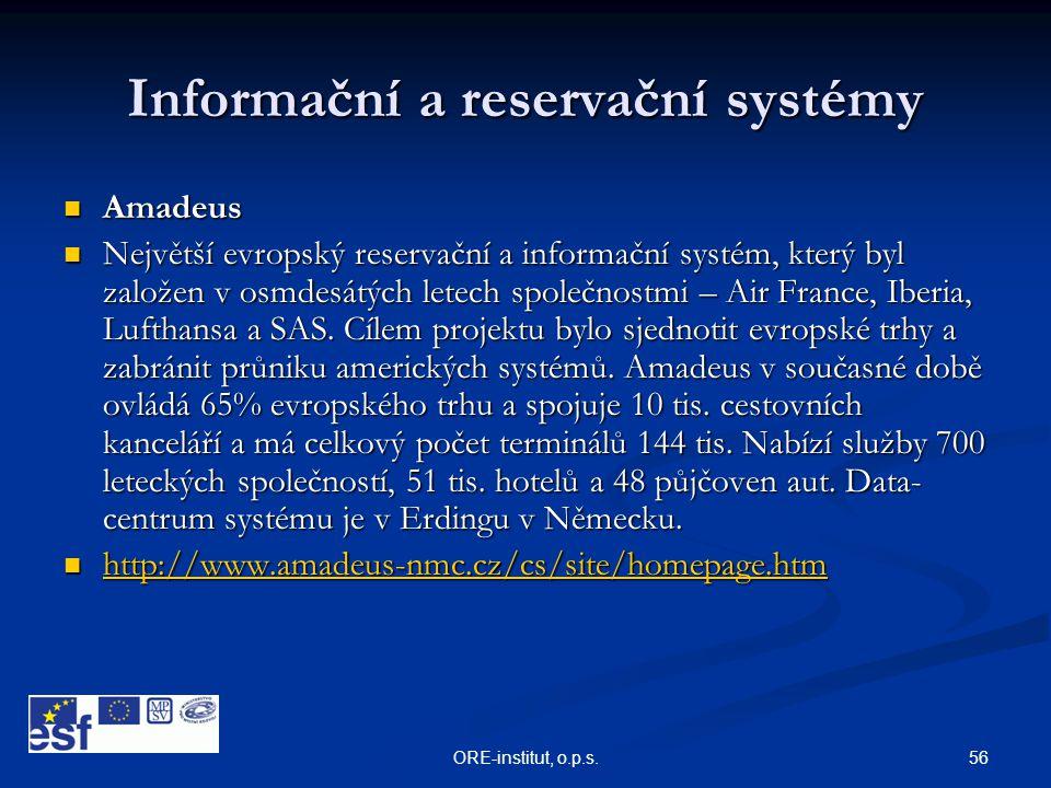 56ORE-institut, o.p.s. Informační a reservační systémy  Amadeus  Největší evropský reservační a informační systém, který byl založen v osmdesátých l