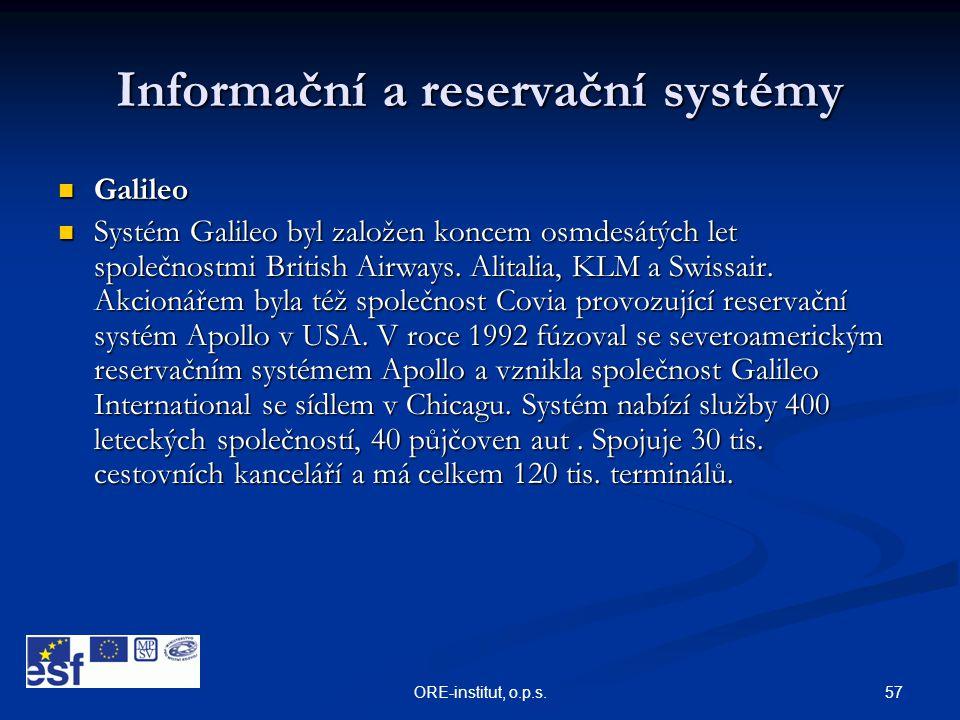 57ORE-institut, o.p.s. Informační a reservační systémy  Galileo  Systém Galileo byl založen koncem osmdesátých let společnostmi British Airways. Ali