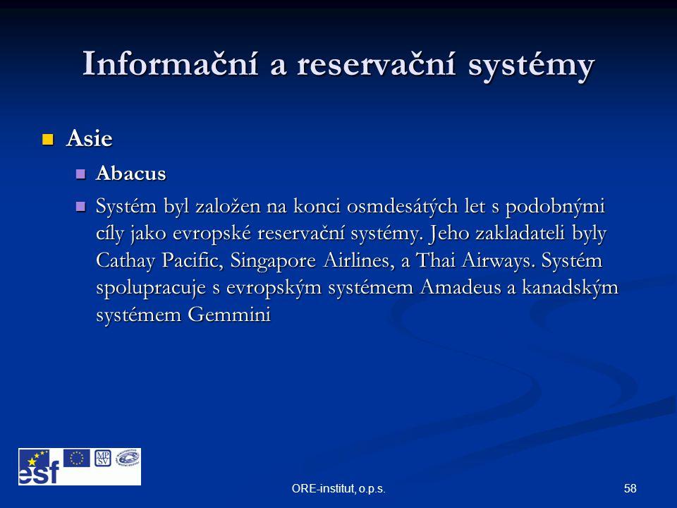 58ORE-institut, o.p.s. Informační a reservační systémy  Asie  Abacus  Systém byl založen na konci osmdesátých let s podobnými cíly jako evropské re