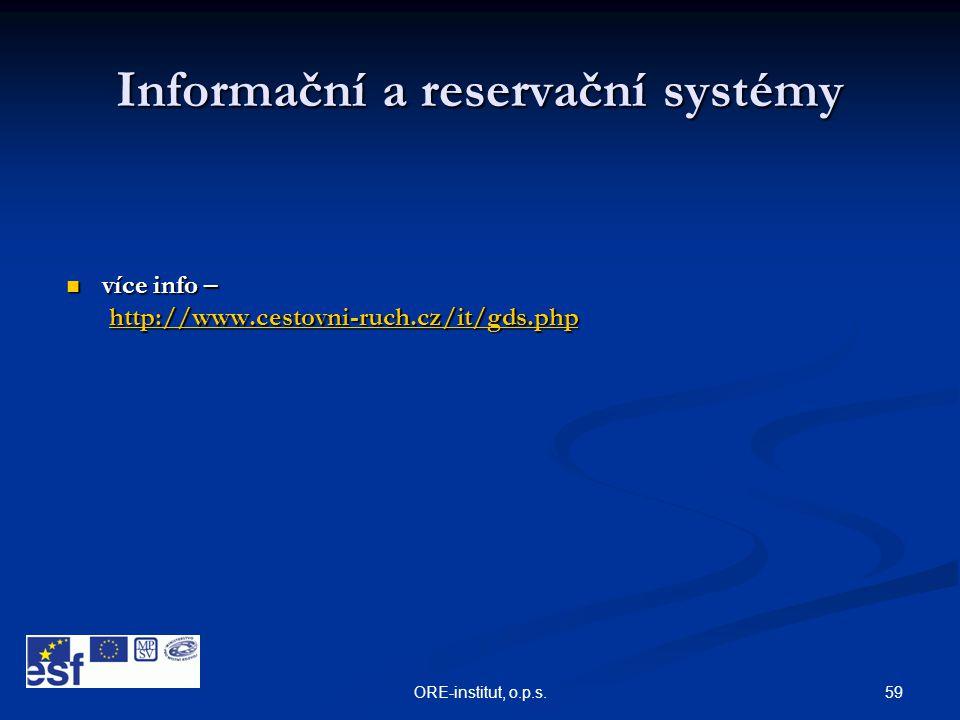 59ORE-institut, o.p.s. Informační a reservační systémy  více info – http://www.cestovni-ruch.cz/it/gds.php http://www.cestovni-ruch.cz/it/gds.phphttp