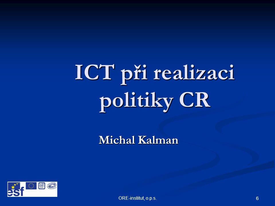 ORE-institut, o.p.s. 6 ICT při realizaci politiky CR Michal Kalman