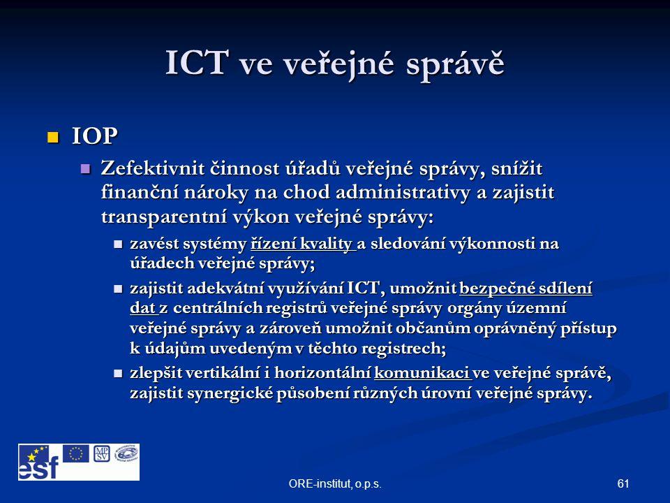 61ORE-institut, o.p.s. ICT ve veřejné správě  IOP  Zefektivnit činnost úřadů veřejné správy, snížit finanční nároky na chod administrativy a zajisti