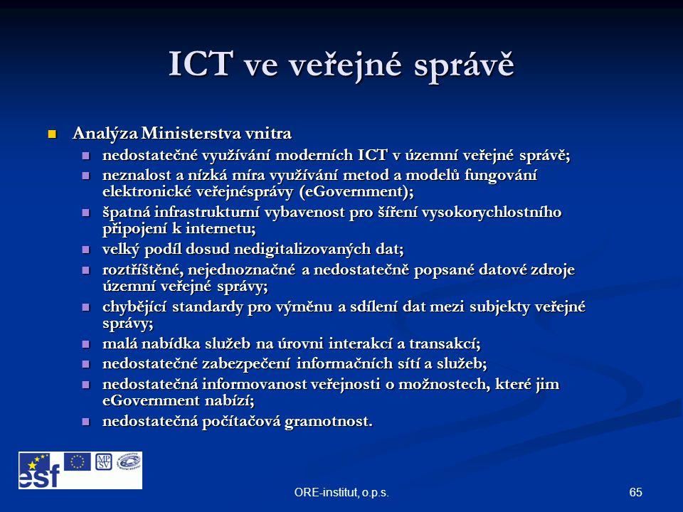 65ORE-institut, o.p.s. ICT ve veřejné správě  Analýza Ministerstva vnitra  nedostatečné využívání moderních ICT v územní veřejné správě;  neznalost