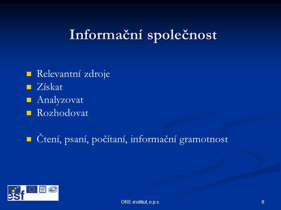8ORE-institut, o.p.s. Informační společnost   Relevantní zdroje   Získat   Analyzovat   Rozhodovat   Čtení, psaní, počítaní, informační gram