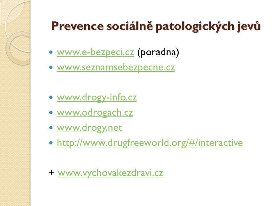 Prevence sociálně patologických jevů  www.e-bezpeci.cz (poradna) www.e-bezpeci.cz  www.seznamsebezpecne.cz www.seznamsebezpecne.cz  www.drogy-info.cz www.drogy-info.cz  www.odrogach.cz www.odrogach.cz  www.drogy.net www.drogy.net  http://www.drugfreeworld.org/#/interactive http://www.drugfreeworld.org/#/interactive + www.vychovakezdravi.czwww.vychovakezdravi.cz