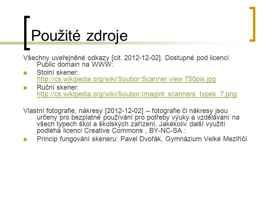 Použité zdroje Všechny uveřejněné odkazy [cit. 2012-12-02]. Dostupné pod licencí Public domain na WWW:  Stolní skener: http://cs.wikipedia.org/wiki/S
