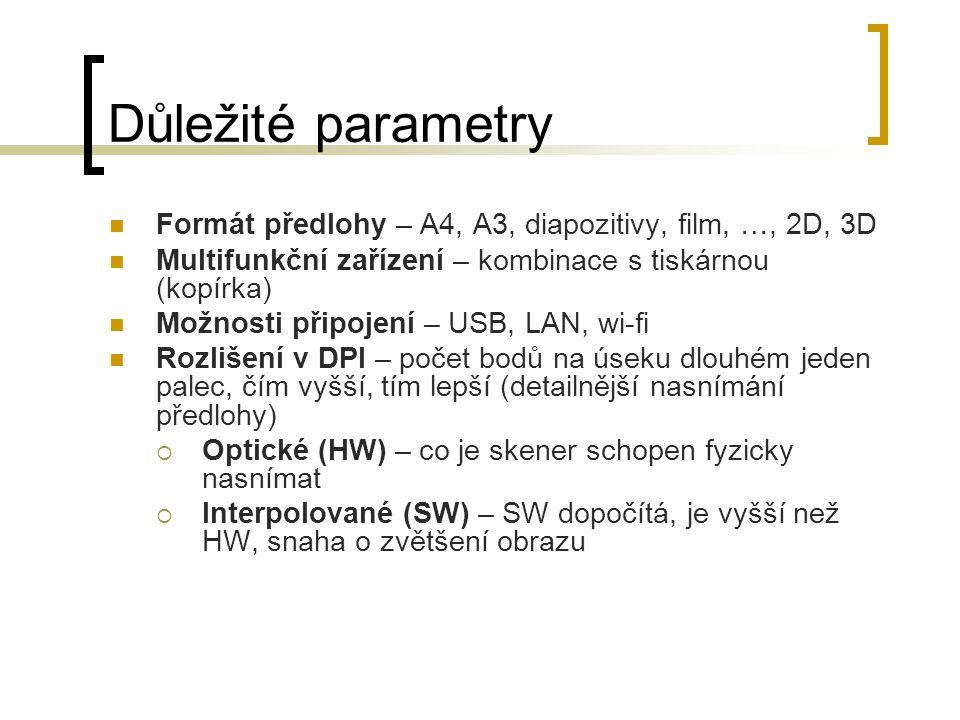 Důležité parametry  Formát předlohy – A4, A3, diapozitivy, film, …, 2D, 3D  Multifunkční zařízení – kombinace s tiskárnou (kopírka)  Možnosti připo
