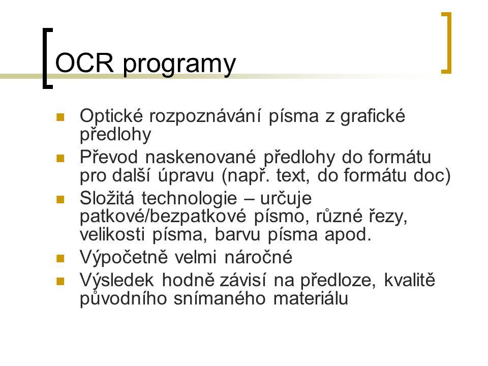 OCR programy  Optické rozpoznávání písma z grafické předlohy  Převod naskenované předlohy do formátu pro další úpravu (např. text, do formátu doc) 