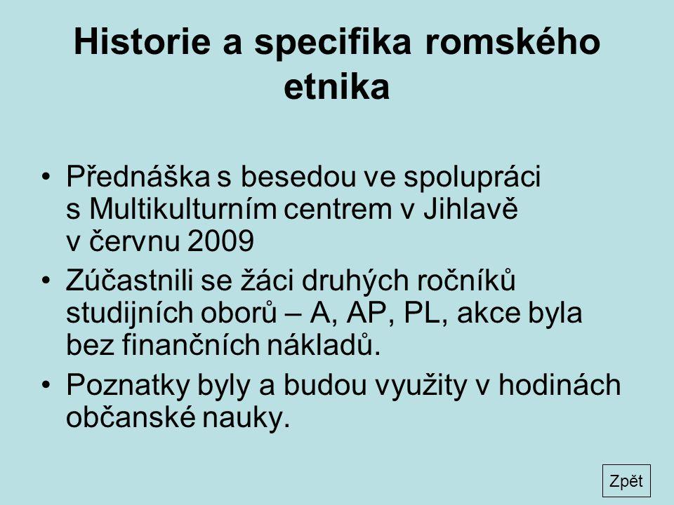 Historie a specifika romského etnika •Přednáška s besedou ve spolupráci s Multikulturním centrem v Jihlavě v červnu 2009 •Zúčastnili se žáci druhých ročníků studijních oborů – A, AP, PL, akce byla bez finančních nákladů.