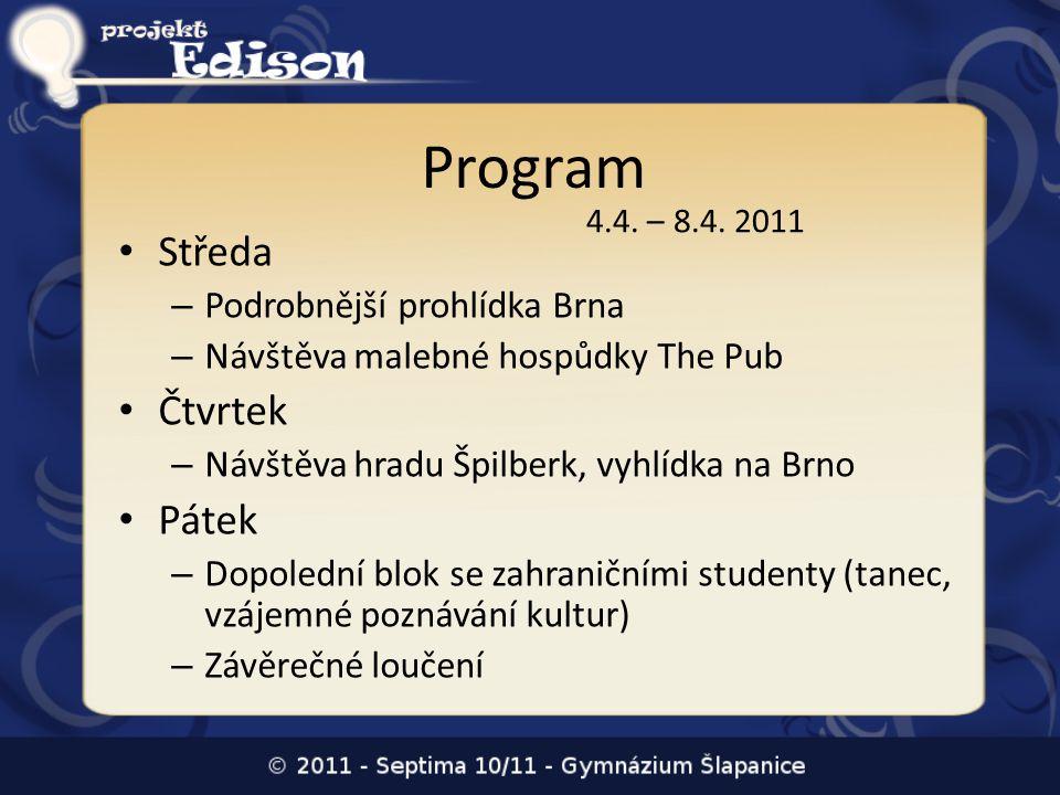 Program • Středa – Podrobnější prohlídka Brna – Návštěva malebné hospůdky The Pub • Čtvrtek – Návštěva hradu Špilberk, vyhlídka na Brno • Pátek – Dopo