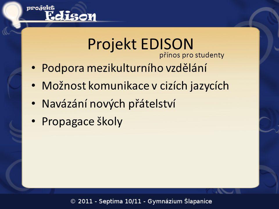 Projekt EDISON • Podpora mezikulturního vzdělání • Možnost komunikace v cizích jazycích • Navázání nových přátelství • Propagace školy přínos pro stud