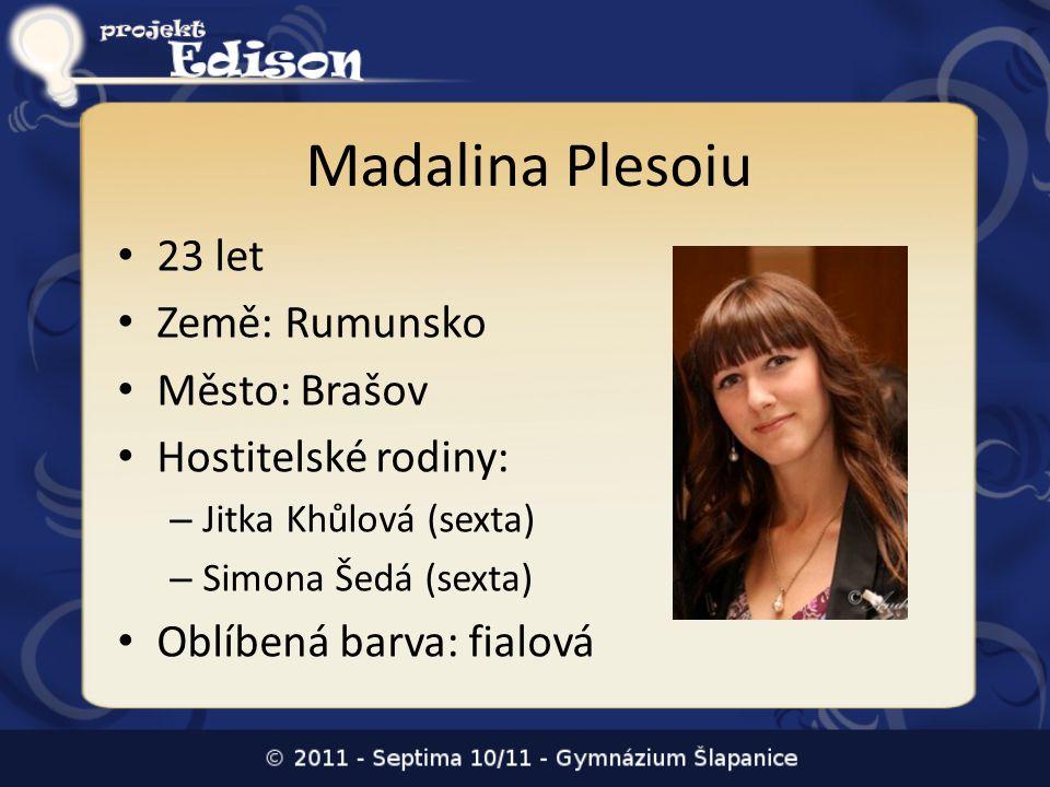 Madalina Plesoiu • 23 let • Země: Rumunsko • Město: Brašov • Hostitelské rodiny: – Jitka Khůlová (sexta) – Simona Šedá (sexta) • Oblíbená barva: fialo