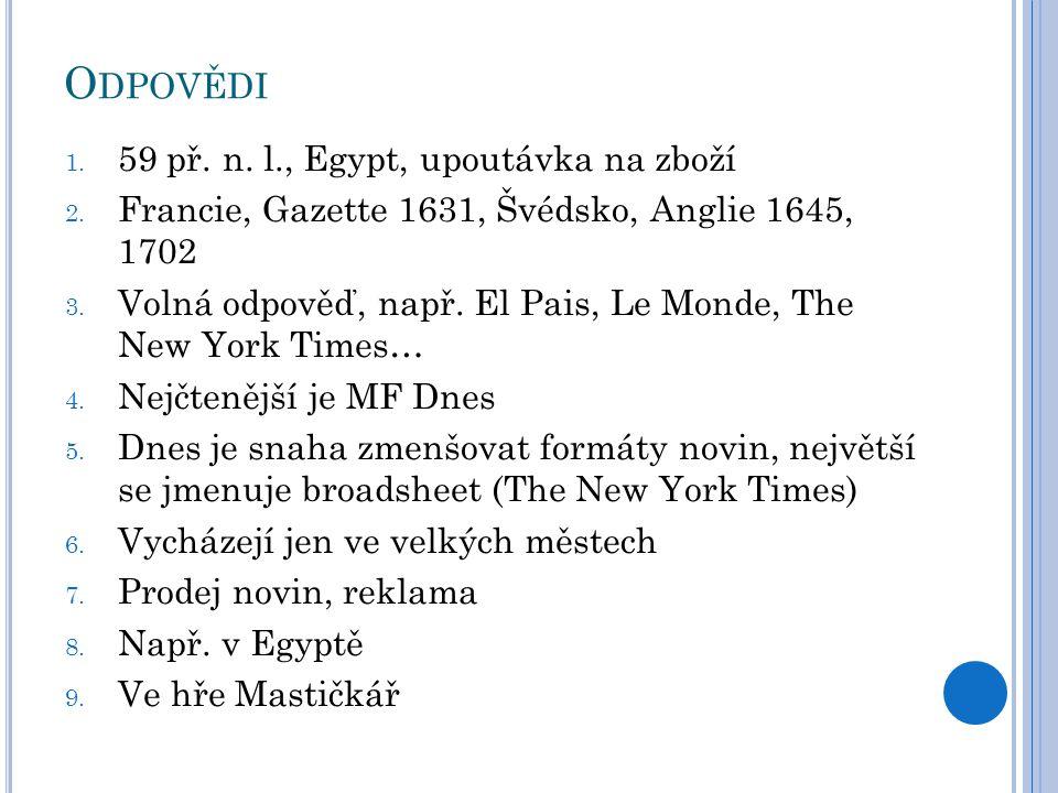 O DPOVĚDI 1. 59 př. n. l., Egypt, upoutávka na zboží 2. Francie, Gazette 1631, Švédsko, Anglie 1645, 1702 3. Volná odpověď, např. El Pais, Le Monde, T