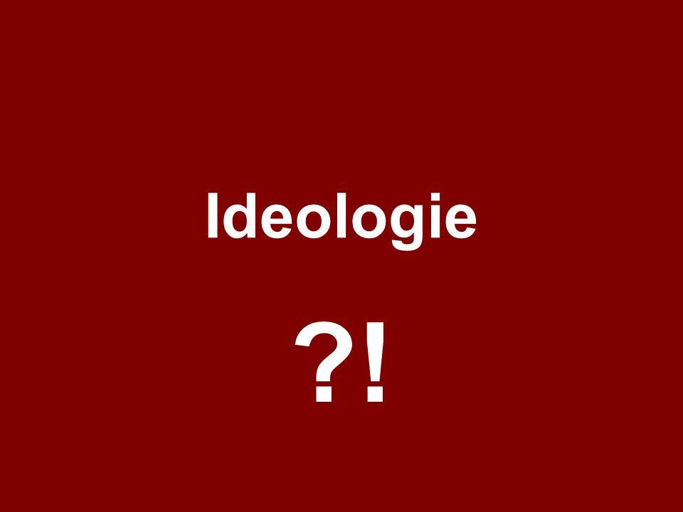 Ideologie ?!