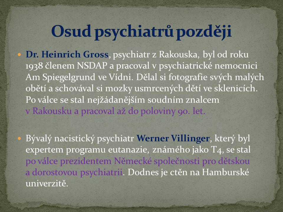  Dr. Heinrich Gross, psychiatr z Rakouska, byl od roku 1938 členem NSDAP a pracoval v psychiatrické nemocnici Am Spiegelgrund ve Vídni. Dělal si foto