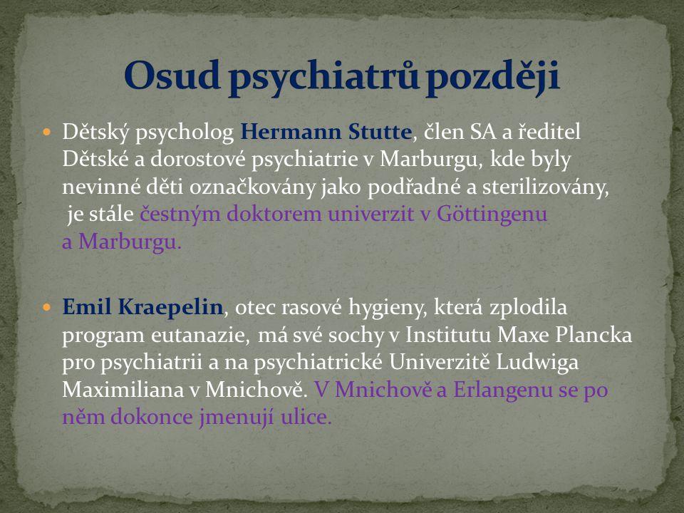  Dětský psycholog Hermann Stutte, člen SA a ředitel Dětské a dorostové psychiatrie v Marburgu, kde byly nevinné děti označkovány jako podřadné a ster