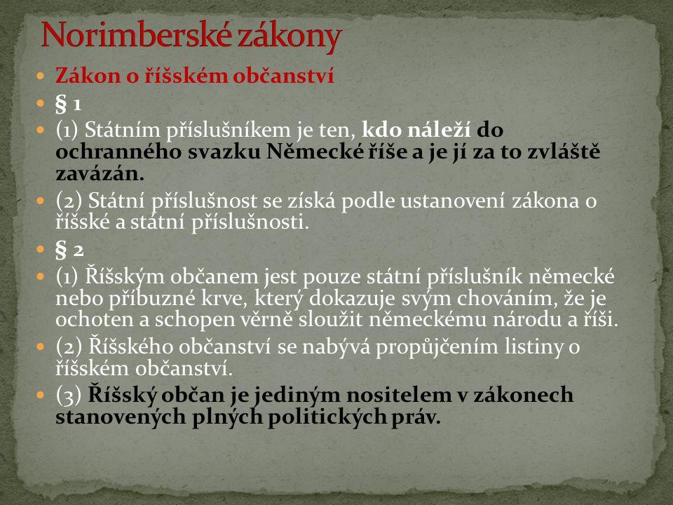  Zákon o říšském občanství  § 1  (1) Státním příslušníkem je ten, kdo náleží do ochranného svazku Německé říše a je jí za to zvláště zavázán.  (2)