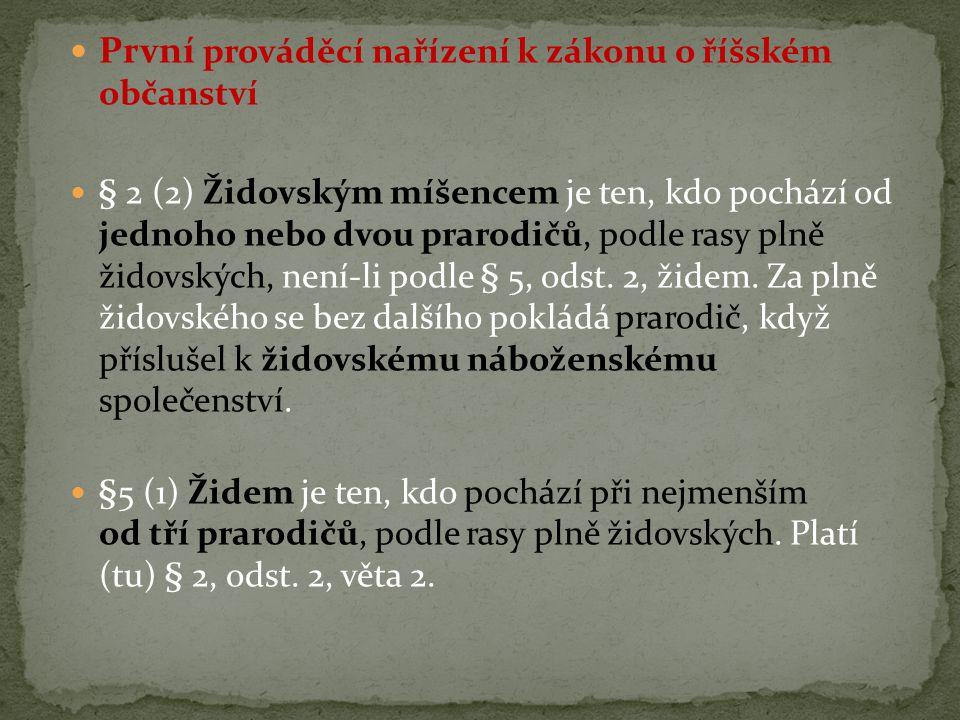  První prováděcí nařízení k zákonu o říšském občanství  § 2 (2) Židovským míšencem je ten, kdo pochází od jednoho nebo dvou prarodičů, podle rasy pl