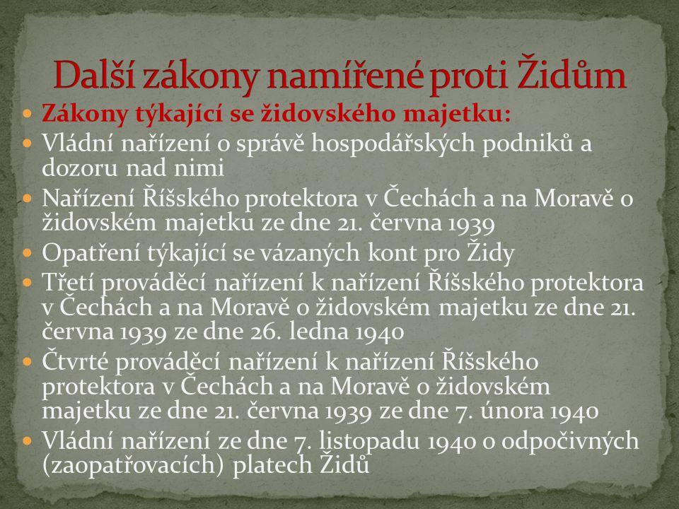  Zákony týkající se židovského majetku:  Vládní nařízení o správě hospodářských podniků a dozoru nad nimi  Nařízení Říšského protektora v Čechách a