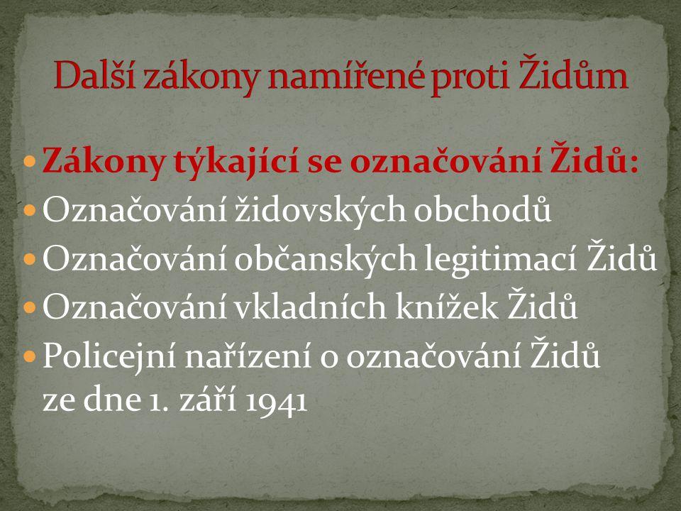  Zákony týkající se označování Židů:  Označování židovských obchodů  Označování občanských legitimací Židů  Označování vkladních knížek Židů  Pol