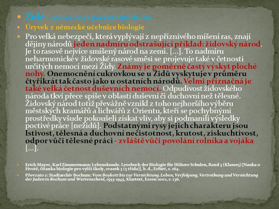  Židé - rasová směs parazitního druhu  Úryvek z německé učebnice biologie  Pro velká nebezpečí, která vyplývají z nepříznivého míšení ras, znají dě