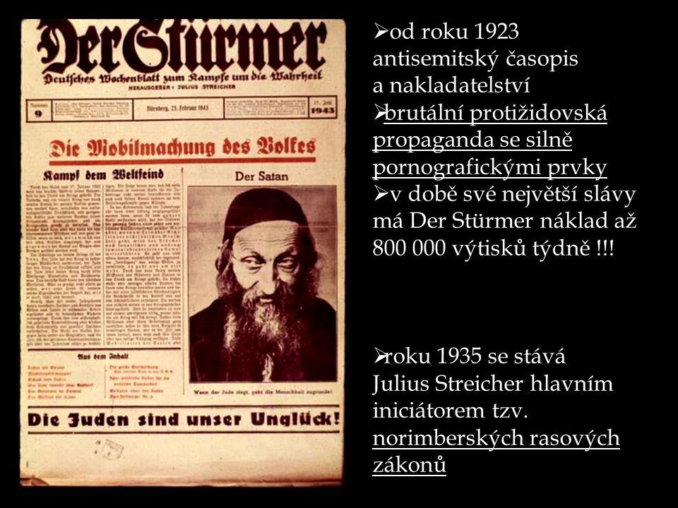  od roku 1923 antisemitský časopis a nakladatelství  brutální protižidovská propaganda se silně pornografickými prvky  v době své největší slávy má