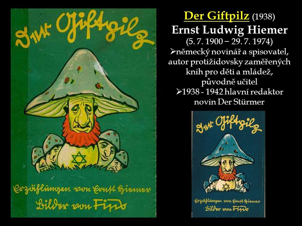 Der Giftpilz (1938) Ernst Ludwig Hiemer (5. 7. 1900 − 29. 7. 1974)  německý novinář a spisovatel, autor protižidovsky zaměřených knih pro děti a mlád