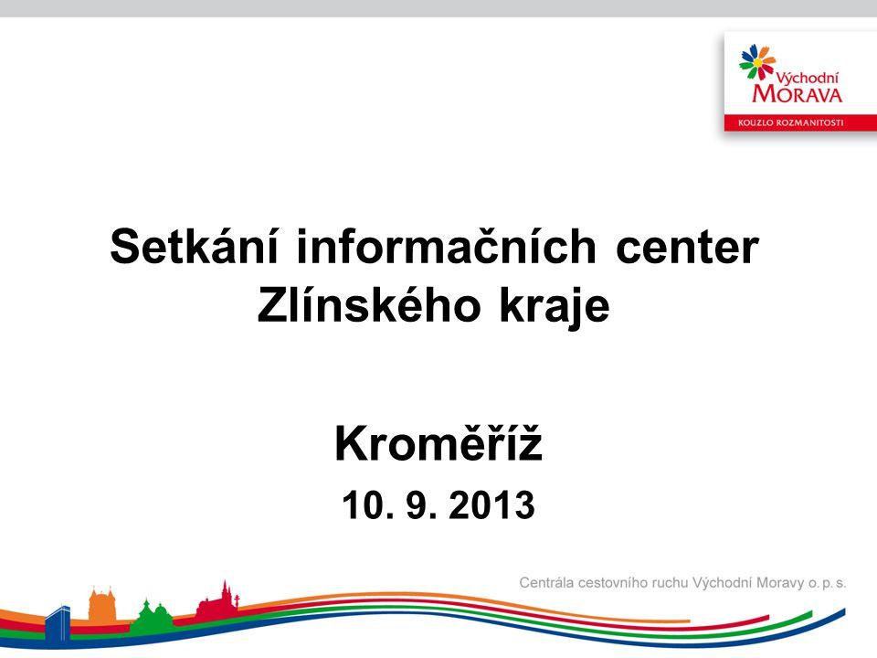 Setkání informačních center Zlínského kraje Kroměříž 10. 9. 2013